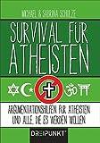 Survival für Atheisten: Argumentationshilfen für Atheisten und alle, die es werden wollen