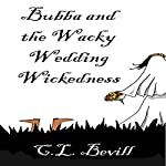 Bubba and the Wacky Wedding Wickedness: Bubba Mysteries, Book 7 | C L Bevill