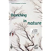 Branching in Nature: Dynamics and Morphogenesis of Branching Structures, from Cell to River Networks (Centre de Physique des Houches)