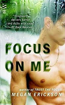 Focus on Me: In Focus by [Erickson, Megan]