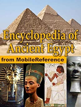 Encyclopedia of Ancient Egypt. Maps, timeline, information about the dynasties, pharaohs, laws, culture, government, military and more (Mobi Reference) by [mobi, MobileReference]