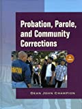 Probation, Parole, and Community Corrections, Dean John Champion, 0136130585