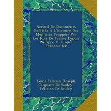 Recueil De Documents Relatifs À L'histoire Des Monnaies Frappées Par Les Rois De France Depuis Philippe II Jusqu'à Francois Ier