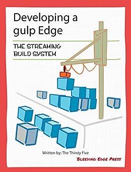 Developing a gulp Edge: The Streaming Build System by [Mao, Jed, Schmitt, Maximilian, Stryjewski, Tomasz, Landholt, Cary, Lubelsk, William]
