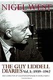 The Guy Liddell Diaries, Volume I: 1939-1942: MI5's Director of Counter-Espionage in World War II: 1939-1942 v. 1