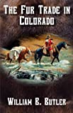 The Fur Trade in Colorado, William B. Butler, 1937851028