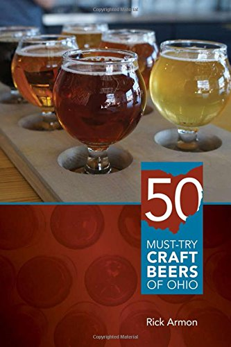 Fifty Must-Try Craft Beers of Ohio by Rick Armon