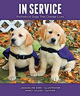 In Service: Portraits of Dogs That Change Lives by [Gori, Jacqueline, Silcox, Nancy]