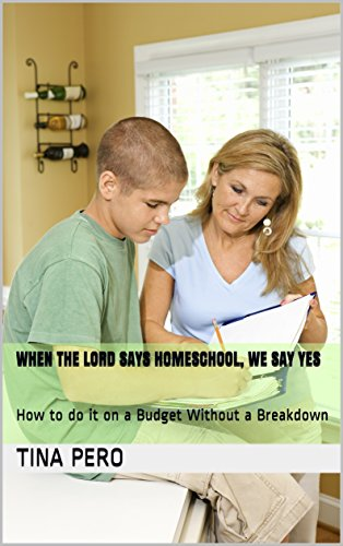When the Lord Says Homeschool, We Say Yes: How to do it on a Budget Without a Breakdown