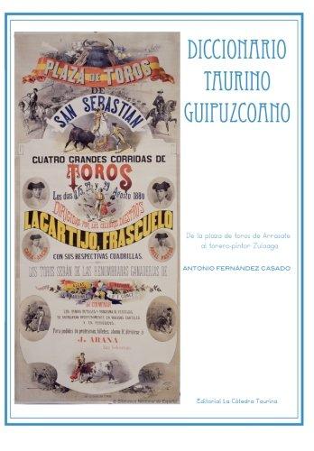 Diccionario Taurino Guipuzcoano: De la plaza de toros de Arrasate al torero-pintor Zuloaga (Spanish Edition) [Antonio Fernandez Casado] (Tapa Blanda)