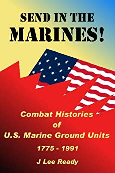 Send in the Marines! Combat Histories Of US Marine Ground Units 1775-1991 by [Ready, J. Lee]