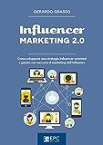 Influencer marketing 2.0: Come sviluppare una strategia influencer-oriented e gestire con successo il marketing dell'influenza