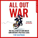 All Out War: The Full Story of How Brexit Sank Britain's Political Class Audiobook by Tim Shipman Narrated by Rupert Farley
