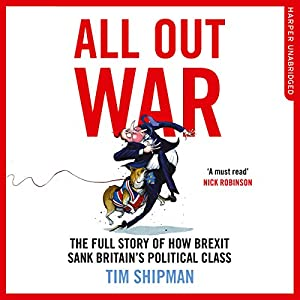 All Out War: The Full Story of How Brexit Sank Britain's Political Class Hörbuch