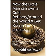 Now the Little Man can own a Gold Refinery/Around the World & Get Rich in the process: Peace of mind knowing you own the very best Gold ( Affiliate vs MLM )