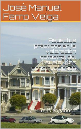 Descargar Libro Aspectos Prácticos En La Valoración Catastral Del Suelo Y Las Construcciones: ¿ No Más Engaños ? José Manuel Ferro Veiga