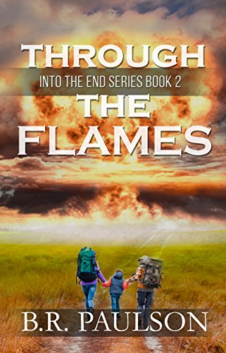 Through the Flames (Into the End Book 2) by [Paulson, B.R.]