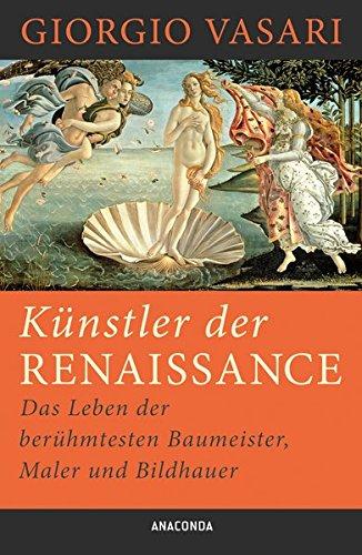 Künstler der Renaissance - Das Leben der beühmtesten Baumeister, Maler und Bildhauer