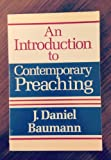 An Introduction to Contemporary Preaching, J. Daniel Baumann, 0801009588