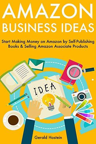 Amazon Business Ideas: Start Making Money on Amazon by Self-Publishing Books & Selling Amazon Associate Products
