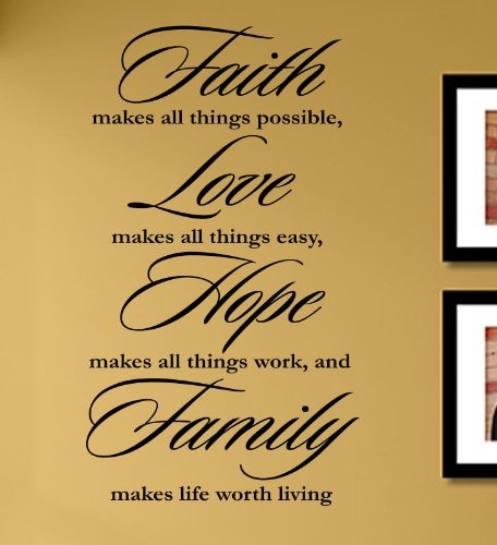 Faith makes all things possible, Love makes all things easy, Hope makes all things work, and Famiy makes life worth living Vinyl Wall Decals Quotes Sayings Words Art Decor Lettering Vinyl Wall Art Inspirational Uplifting