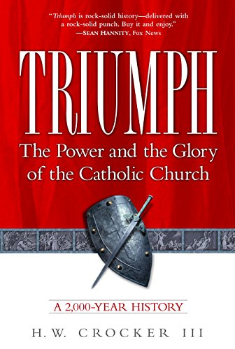 Triumph the power and the glory of the catholic church kindle triumph the power and the glory of the catholic church by crocker iii fandeluxe Image collections