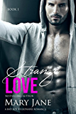 Strange LOVE (An Alpha Bad Boy Billionaire Romance, Book 1)