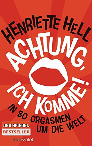 Achtung, ich komme!: In 80 Orgasmen um die Welt (Allemand) Blanvalet Verlag 3764505451