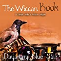 The Wiccan Book Audiobook by Dayanara Blue Star Narrated by Adam B. Crafter