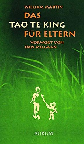 Das Tao Te King für Eltern Gebundenes Buch – 2005 William Martin Dan Millman 3899014650 Östliche Philosophie