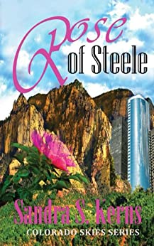 Rose of Steele (Colorado Skies Book 2) by [Kerns, Sandra]