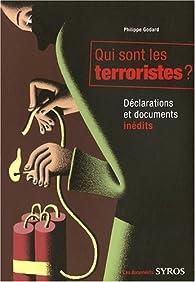 Qui sont les terroristes ? : Déclarations et documents inédits par Philippe Godard