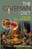 The Caveman Diet: Eat Like Our Ancestors