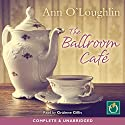 The Ballroom Café Audiobook by Ann O'Loughlin Narrated by Grainne Gillis