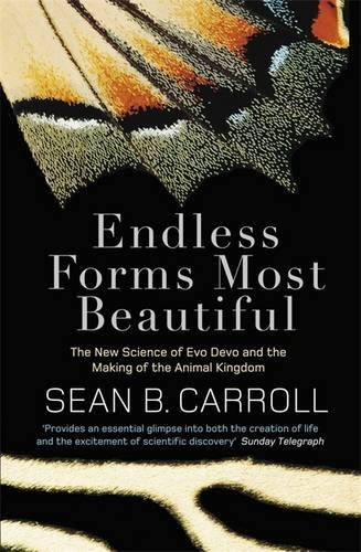 Endless Forms Most Beautiful: The New Science of Evo Devo and the Making of the Animal Kingdom, by Sean B. Carroll