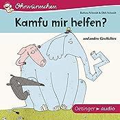 Kamfu mir helfen? Und andere Geschichten (Ohrwürmchen) | Barbara Schmidt, Dirk Schmidt