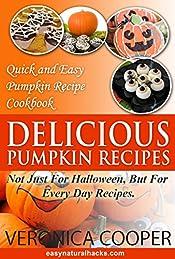 Delicious Pumpkin Recipes: Quick and Easy Pumpkin Recipe Cookbook (Easy Natural Recipes 2)