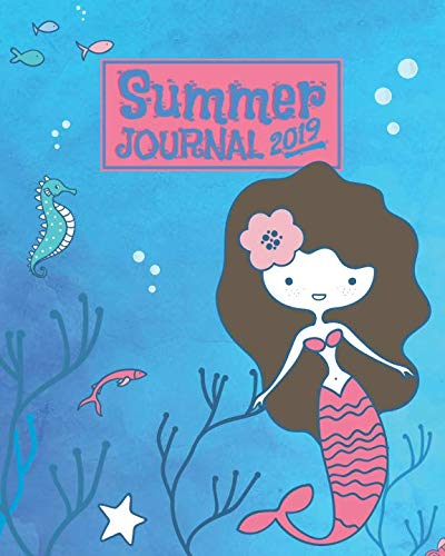 Summer Journal 2019: A Mermaid Monthly and Weekly Planner and Prompt Journal for the Young Reader | An Underwater Adventure Notebook to Record a ... Ages 7 and Up (Summer Journal for Kids 2019)