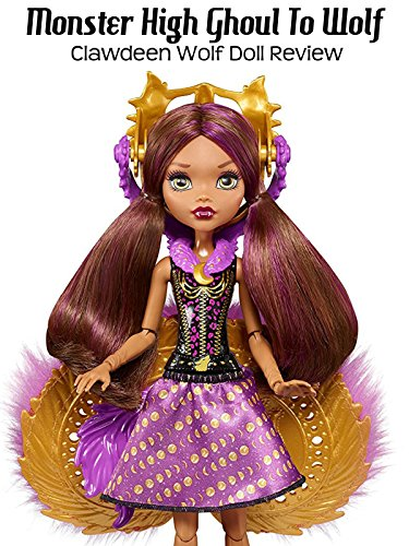 Review: Monster High Ghoul To Wolf Clawdeen Wolf Doll - Monster High Dolls Family Wolf