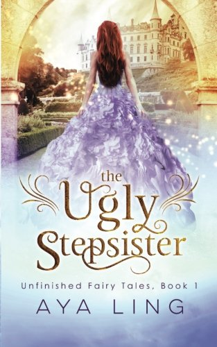 [The Ugly Stepsister (Unfinished Fairy Tales)] (Fairy Tales Illustrations)