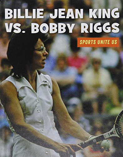 Billie Jean King vs. Bobby Riggs (21st Century Skills Library: Sports Unite Us) by Cherry Lake Pub