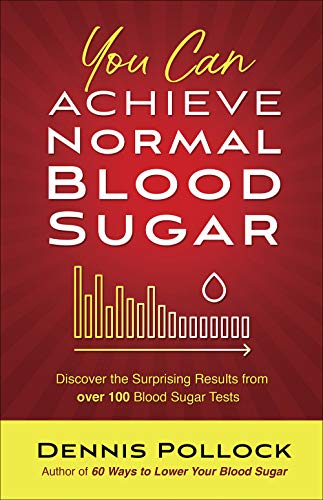 You Can Achieve Normal Blood Sugar: Discover the Surprising Results from Over 100 Blood Sugar Tests (Best Way To Lower A1c)