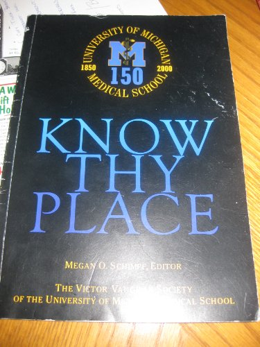 Know THY Place (University of Michigan) (UNIVERSITY OF MICHIGAN 1850-2000 MEDICAL SCHOOL)