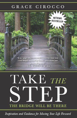 Take The Step, The Bridge Will Be There: Inspiration and Guidance for Moving Your Life Forward cover