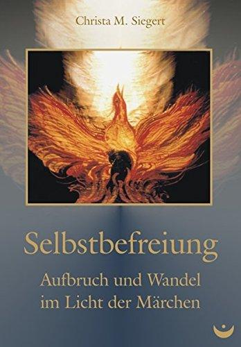 Selbstbefreiung: Aufbruch und Wandel im Licht der Märchen