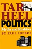 Tar Heel Politics : Myths and Realities, Luebke, Paul, 0807842710