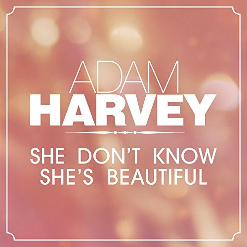 She Dont Know Mp3: She Don't Know She's Beautiful By Adam Harvey On Amazon