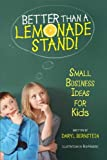 img - for Better Than a Lemonade Stand!: Small Business Ideas for Kids by Daryl Bernstein (2012-05-01) book / textbook / text book