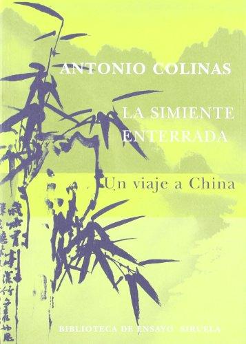 Descargar Libro La Simiente Enterrada: Un Viaje A China Antonio Colinas