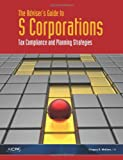 The Adviser'sGuide to S Corporations : Tax Compliance and Planning Strategies, American Institute of Certified Public Accountants, 0870519700
